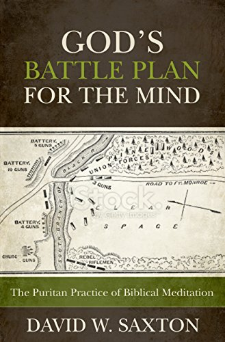 God's Battle Plan for the Mind- The Puritan Practice of Biblical Meditation