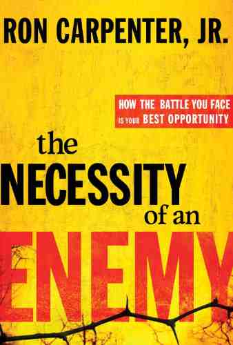 The Necessity of an Enemy- How the Battle You Face Is Your Best Opportunity