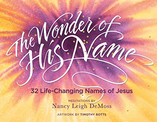 The Wonder of His Name- 32 Life-Changing Names of Jesus