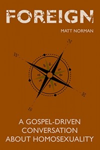 Foreign: A Gospel-Driven Conversation About Homosexuality