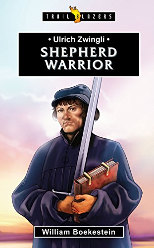 Ulrich Zwingli- Shepherd Warrior (Trailblazers)