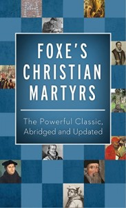Foxe's Christian Martyrs (Abridged and Updated)