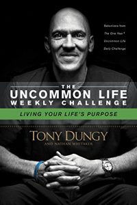Living Your Life's Purpose (The Uncommon Life Weekly Challenge)