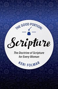 The Good Portion: Scripture: The Doctrine of Scripture for Every Woman