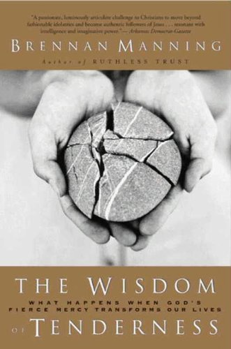 The Wisdom of Tenderness: What happens when God's firece mercy transforms our lives