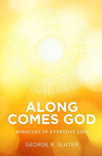 Along Comes God: Miracles in Everyday Life