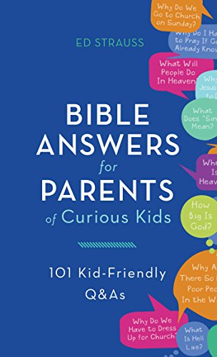 Bible Answers for Parents of Curious Kids: 101 Kid-Friendly Q&As
