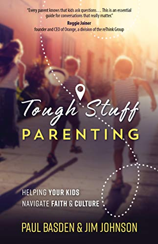 Tough Stuff Parenting: Helping Your Kids Navigate Faith and Culture