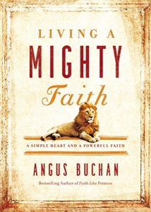Living a Mighty Faith: A Simple Heart and a Powerful Faith
