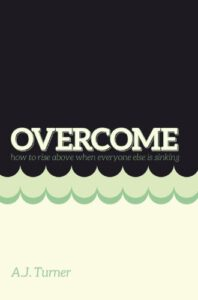 Overcome: How to Rise above When Everyone Else is Sinking