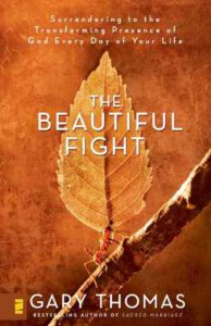 The Beautiful Fight: Surrendering to the Transforming Presence of God Every Day of Your Life