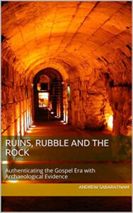 Ruins, Rubble and the Rock: Authenticating the Gospel Era with Archaeological Evidence