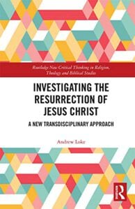 Investigating the Resurrection of Jesus Christ: A New Transdisciplinary Approach