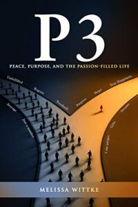 P3 – Peace, Purpose, and the Passion-Filled Life