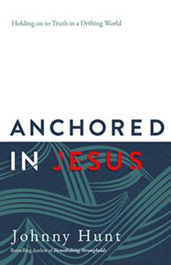 Anchored in Jesus: Holding on to Truth in a Drifting World