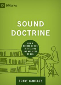 Sound Doctrine: How a Church Grows in the Love and Holiness of God