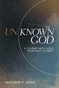 The Unknown God: A Journey with Jesus from East to West