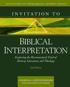 Invitation to Biblical Interpretation: Exploring the Hermeneutical Triad of History, Literature, and Theology